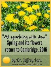 """All sparkling with dew""... Spring and its flowers return to Cambridge, 2016 - Flower Power, #1 ebook by Jeffrey Lant"