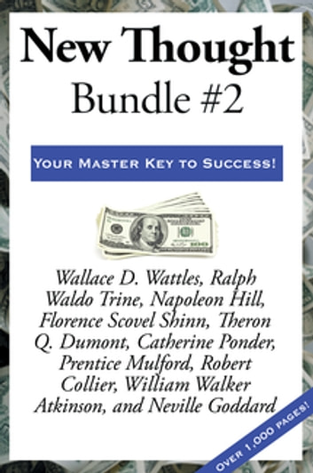 New Thought Bundle #2 eBook by Robert Collier,Florence Scovel Shinn,Neville Goddard,William Walker Atkinson,Prentice Mulford,Catherine Ponder,Theron Q. Dumont,Napoleon Hill,Ralph Waldo Trine,Wallace D. Wattles