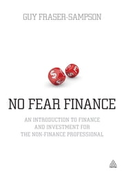 No Fear Finance - An Introduction to Finance and Investment for the Non-Finance Professional ebook by Guy Fraser-Sampson