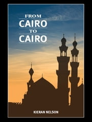 From Cairo to Cairo ebook by Kieran Nelson