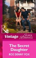 The Secret Daughter (Mills & Boon Vintage Superromance) (Raising Cane, Book 2) ebook by Roz Denny Fox