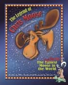 The Legend of Chris Moose - The Most Beautiful Moose in the World ebook by Allen Northcutt, Christie Morris