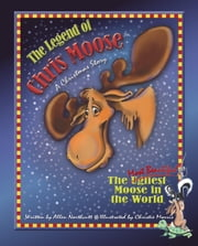 The Legend of Chris Moose - The Most Beautiful Moose in the World ebook by Allen Northcutt,Christie Morris