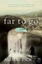 Far to Go - A Novel ebook by Alison Pick