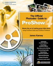 The Official Photodex Guide to ProShow 4 ebook by James Karney
