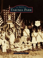 Takoma Park ebook by Historic Takoma, Inc.