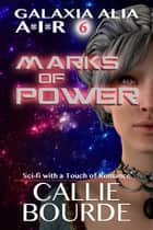 Marks of Power - Galaxia Alia AIR, #6 ebook by Callie Bourde