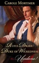 Rufus Drake: Duke of Wickedness ebook by Carole Mortimer