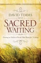 Sacred Waiting ebook by David Timms