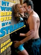 My Wife Bent Over by a Stranger (My Wife's Secret Desires Episode No. 3) ebook by Jane Kemp