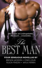 The Best Man - Four Sensuous Novellas ebook by Brenda Jackson,Cindi Louis,Felicia Mason,Kayla Perrin