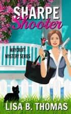 Sharpe Shooter - Maycroft Mystery Series, #1 ebook by Lisa B. Thomas