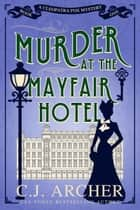 Murder at the Mayfair Hotel - A Cozy Historical Mystery ebook by C.J. Archer