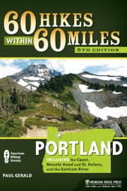 60 Hikes Within 60 Miles: Portland - Including the Coast, Mount Hood, St. Helens, and the Santiam River ebook by Paul Gerald