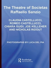 The Theatre of Societas Raffaello Sanzio ebook by Joe Kelleher,Nicholas Ridout,Claudia Castellucci,Chiara Guidi,Romeo Castellucci