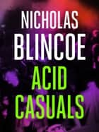 Acid Casuals ebook by Nicholas Blincoe