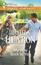 My Way Back to You ebook by Pamela Hearon