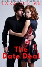 The Date Deal ebook by Tara Sue Me