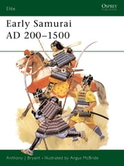 Early Samurai AD 200-1500 ebook by Anthony Bryant,Angus McBride