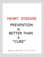 "Heart Disease Prevention is Better Than a ""Cure"" ebook by GERALD L. EVANS, M.D."