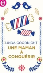 Une maman à conquérir ebook by Linda Goodnight