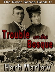 The River Series Book 1: Trouble on the Bosque ebook by Herb Marlow