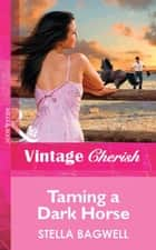 Taming a Dark Horse (Mills & Boon Vintage Cherish) ebook by Stella Bagwell