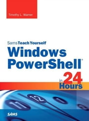 Windows PowerShell in 24 Hours, Sams Teach Yourself ebook by Warner, Timothy L.