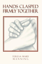 Hands Clasped Firmly Together ebook by Teresa Mary Manning