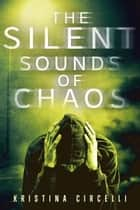 The Silent Sounds of Chaos ebook by Kristina Circelli