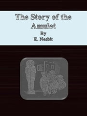 The Story of the Amulet ebook by E. Nesbit