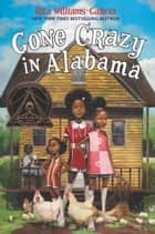 Gone Crazy in Alabama ebook by Rita Williams-Garcia