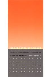 Under Cover of Science - American Legal-Economic Theory and the Quest for Objectivity ebook by James R. Hackney Jr.