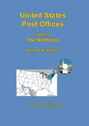 United States Post Offices Volume 4 The Northeast ebook by Richard Helbock