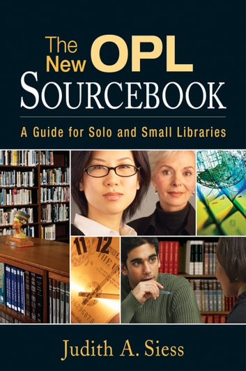 The New OPL Sourcebook - A Guide for Solo and Small Libraries ebook by Judith A. Siess