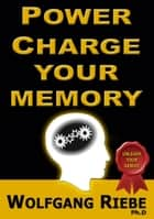 Power Charge Your Memory ebook by Wolfgang Riebe