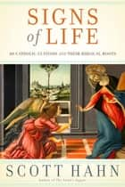 Signs of Life - 40 Catholic Customs and Their Biblical Roots ebook by Scott Hahn