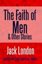The Faith of Men & Other Stories ebook by Jack London, Jack London