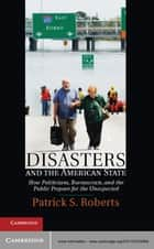 Disasters and the American State ebook by Professor Patrick S. Roberts