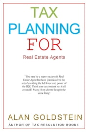Tax Planning for Real Estate Agents ebook by Alan Goldstein
