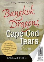 Bangkok Dragons, Cape Cod Tears ebook by Randall Peffer