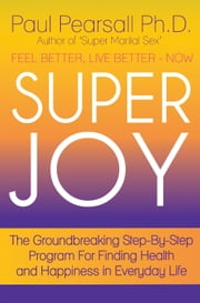 Super Joy ebook by Paul Pearsall, Ph.D.