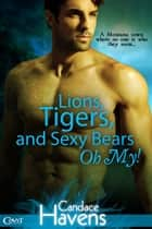 Lions, Tigers, and Sexy Bears Oh My! 電子書籍 by Candace Havens