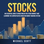 Stocks: An Essential Guide To Investing In The Stock Market And Learning The Sophisticated Investor Money Making System audiobook by Matthew G. Carter