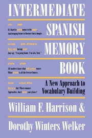 Intermediate Spanish Memory Book - A New Approach to Vocabulary Building ebook by William F.  Harrison,Dorothy Winters  Welker