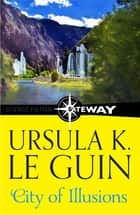 City Of Illusions ebook by Ursula K. Le Guin