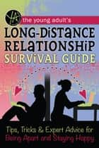 The Young Adult's Long-Distance Relationship Survival Guide: Tips, Tricks & Expert Advice for Being Apart and Staying Happy ebook by Atlantic Publishing