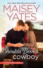 Shoulda Been a Cowboy (Copper Ridge) eBook by Maisey Yates