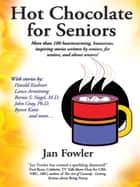 Hot Chocolate for Seniors - More Than 100 Heartwarming, Humorous, Inspiring Stories Written by Seniors, for Seniors, and About Seniors! ebook by Jan Fowler