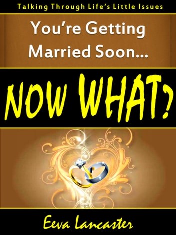 You're Getting Married Soon... Now What? A Book for All Couples ebook by Eeva Lancaster